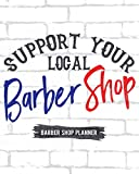 Support Your Local Barber Shop: Barber Shop Planner Manage Your Time And Everyone Elses To A Tee Design