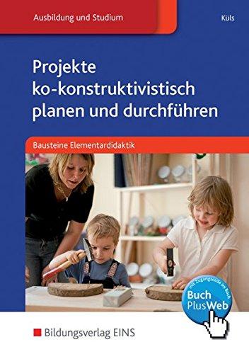Projekte ko-konstruktivistisch planen und durchführen: Bausteine Elementardidaktik: Schülerband