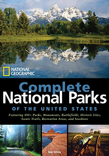 National Geographic Complete National Parks of the United States: 400+ Parks, Monuments, Battlefields, Historic Sites, Scenic Trails, Recreation Areas, and Seashores