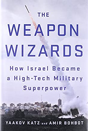 The Weapon Wizards: How Israel Became a High-Tech Military Superpower by Yaakov Katz Amir Bohbot(2017-01-31)