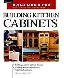 Building Kitchen Cabinets: Taunton's BLP: Expert Advice from Start to Finish (Taunton's Build Like a Pro)