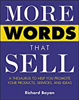 More Words That Sell: A Thesaurus to Help You Promote Your Products, Services, and Ideas