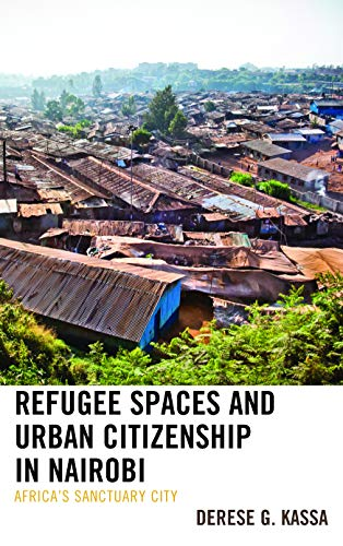 Refugee Spaces and Urban Citizenship in Nairobi: Africa's Sanctuary City