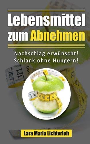 Lebensmittel zum Abnehmen: Nachschlag erwünscht! Schlank ohne Hungern!