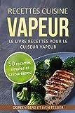 Recettes cuisine vapeur - Le livre recettes pour le cuiseur vapeur: 50 recettes simples et savoureuses!