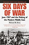 Six Days of War: June 1967 and the Making of the Modern Middle East - Michael B. Oren