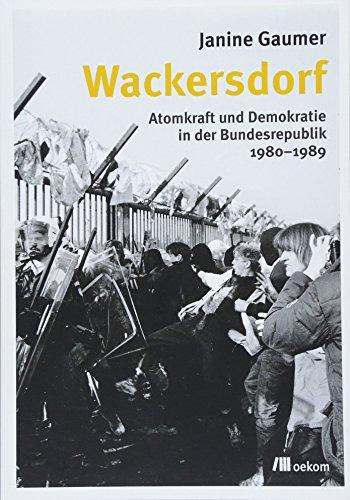 Preisvergleich Produktbild Wackersdorf: Atomkraft und Demokratie in der Bundesrepublik 1980-1989