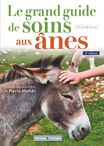 Le Grand Guide De Soins Aux Anes 2e Edition Fa Sante Animal French Edition Ebook Kaeffer Catherine Miriski Pierre Thebault Anne Amazon Co Uk Kindle Store