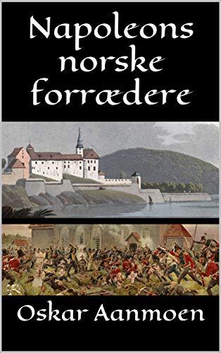Napoleons norske forrædere (Norwegian Edition)