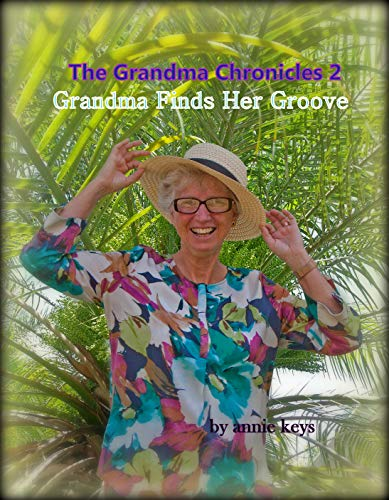 The Grandma Chronicles Book Two: Grandma Finds Her Groove by [Annie Keys]