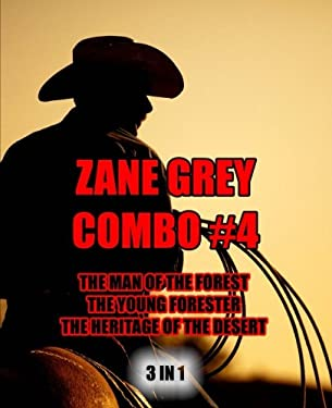 Zane Grey Combo #4: The Man of the Forest/The Young Forester/The Heritage of the Desert (Zane Grey Omnibus) (Volume 4)