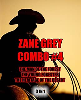Zane Grey Combo #4: The Man of the Forest/The Young Forester/The Heritage of the Desert
