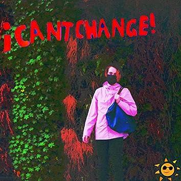 Icantchangeicantchange