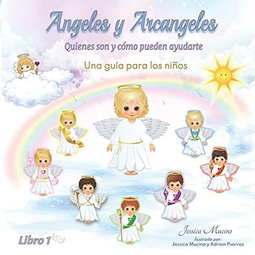 Angeles y Arcangeles Para Niños: Quienes son los Angeles y Como pueden ayudarte: 1