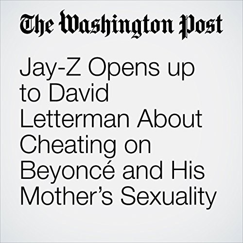 Jay-Z Opens up to David Letterman About Cheating on Beyoncé and His Mother's Sexuality audiobook cover art