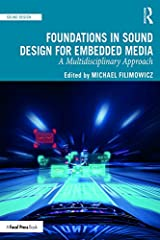 Foundations in Sound Design for Embedded Media: A Multidisciplinary Approach Kindle Edition