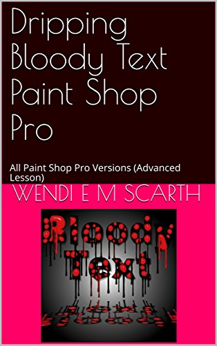 Dripping Bloody Text Paint Shop Pro: All Paint Shop Pro Versions (Advanced Lesson) (Paint Shop Pro Made Easy Book 342) (English Edition)