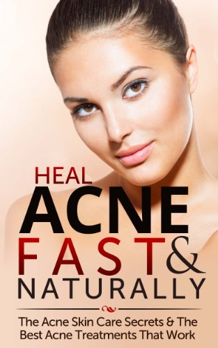Heal Acne Fast Naturally Acne Skin Care Secrets The Best Acne