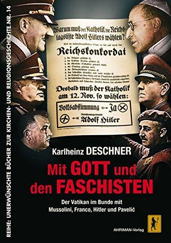 Mit Gott und den Faschisten: Der Vatikan im Bunde mit Mussolini, Franco, Hitler und Pavelić (Unerwünschte Bücher zur Kirchengeschichte)