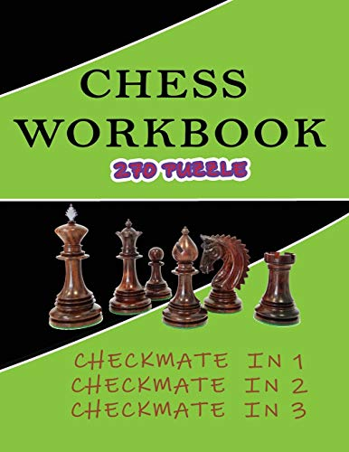 Chess workbook 270 puzzle Checkmate in 1 Checkmate in 2 Checkmate in 3: chess for beginners ,chess exercises ,learn chess ,chess puzzles book.