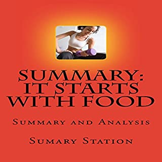 Summary and Analysis of 'It Starts with Food: Discover the Whole 30 and Change Your Life in Unexpected Ways'                   By:                                                                                                                                 Summary Station                               Narrated by:                                                                                                                                 Michelle Unger                      Length: 33 mins     15 ratings     Overall 3.8