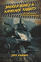 Broken Bones & Kamikaze Rabbits: An Epic Alaska Motorcycle Adventure