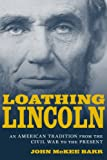 Loathing Lincoln: An American Tradition from the Civil War to the Present (Conflicting Worlds: New Dimensions of the American Civil War) (English Edition)