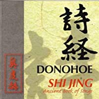 Shi Jing: Ancient Book of Songs by Donohoe