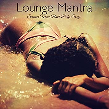 Lounge Mantra – Summer Music Beach Party Songs