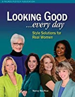 Looking Good... Every Day: Style Solutions for Real Women