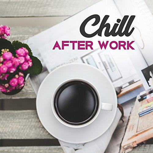 Chill After Work: Relaxing Slow Music After Long Day, New Age Songs, Bath Music, Buddha Zen Bar