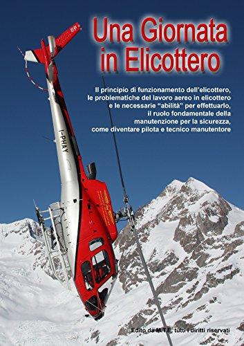 Una giornata in elicottero: Il principio di funzionamento dell'elicottero, le problematiche del lavoro aereo in elicottero e le necessarie 'abilità' per effettuarlo.