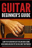 GUITAR :Guitar Beginner's Guide, Learn To Play Guitar With Easy To Follow Guitar Lessons, Guitar Chords And Guitar Tips That Will Boost Your Progress! ... Music,Playing Guitar - (English Edition)