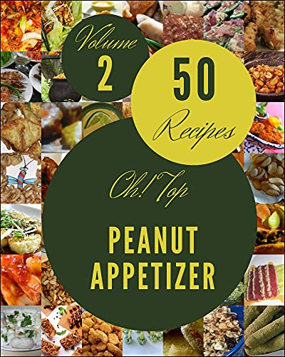 Oh! Top 50 Peanut Appetizer Recipes Volume 2: A Peanut Appetizer Cookbook that Novice can Cook (English Edition)