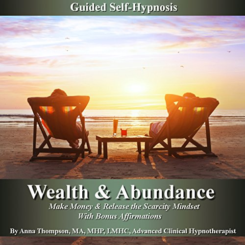 Wealth & Abundance, Make Money and Release the Scarcity Mindset audiobook cover art