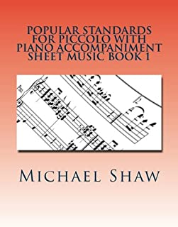 Popular Standards For Piccolo With Piano Accompaniment Sheet Music Book 1: Sheet Music For Piccolo & Piano: Volume 1