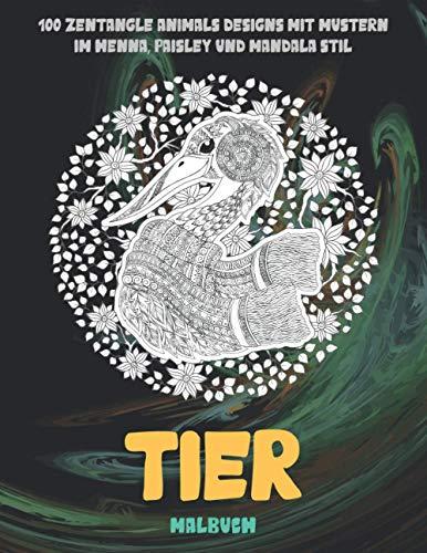 Tier - Malbuch - 100 Zentangle Animals Designs mit Mustern im Henna, Paisley und Mandala Stil