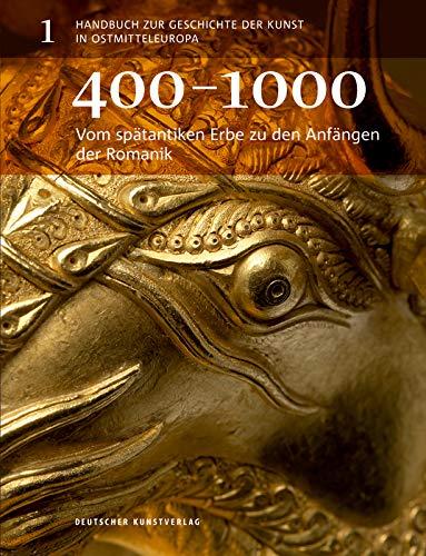 Vom spätantiken Erbe zu den Anfängen der Romanik: 400–1000 (Handbuch zur Geschichte der Kunst in Ostmitteleuropa, 1, Band 1)
