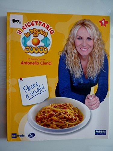 Il Ricettario de LA PROVA DEL CUOCO In cucina con Antonella Clerici PASTE E SUGHI