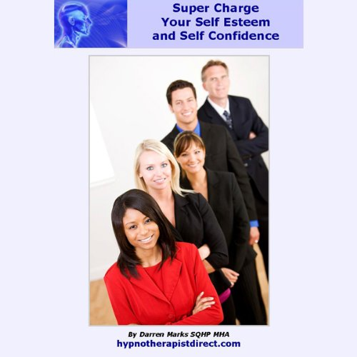 Super Charge Your Self Esteem & Self Confidence audiobook cover art