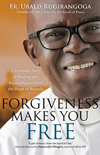 Forgiveness Makes You Free: A Dramatic Story of Healing and Reconciliation from the Heart of Rwanda download ebooks PDF Books