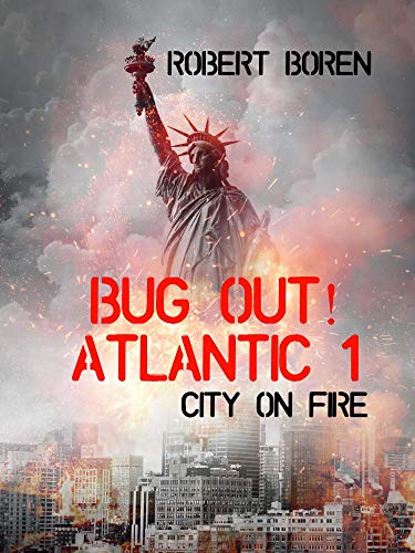 Bug Out! Atlantic 1: City on Fire by [Robert Boren]