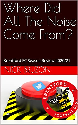 Where Did All The Noise Come From?: Brentford FC Season Review 2020/21