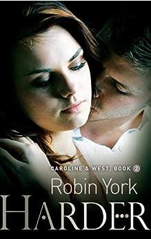 Harder (Caroline and West Book 2) by [Robin York]