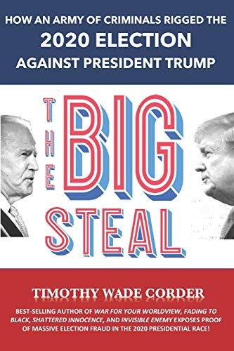 The Big Steal: How an Army of Criminals Rigged the 2020 Election Against President Trump