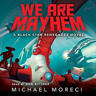 We Are Mayhem     A Black Star Renegades Novel              By:                                                                                                                                 Michael Moreci                               Narrated by:                                                                                                                                 Dan Bittner                      Length: 11 hrs and 5 mins     Not rated yet     Overall 0.0