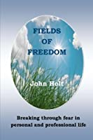Fields of Freedom: Breaking through fear in personal and professional life 0993265804 Book Cover