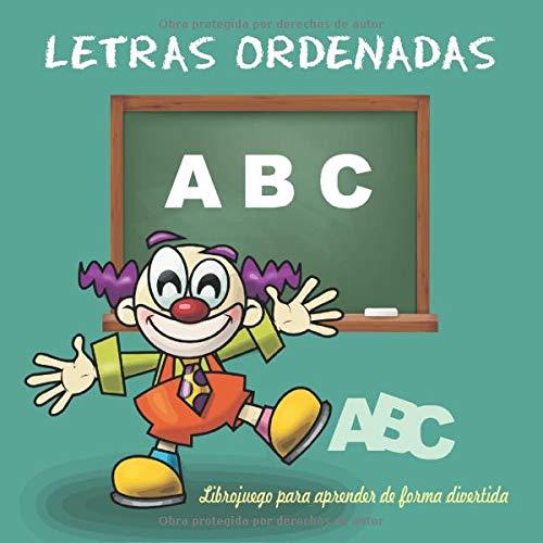 LETRAS ORDENADAS: LIBROJUEGO PARA APRENDER DE FORMA DIVERTIDA - Cuaderno de actividades nº 1 (Aprender Jugando)