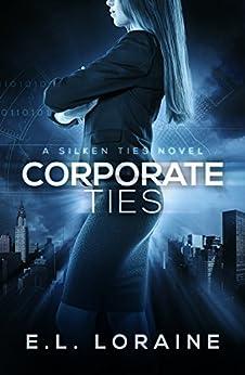 Corporate Ties (Silken Ties Book 1) by [E.L. Loraine, Conzpiracy Digital Arts Cover Design]