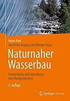 Naturnaher Wasserbau: Entwicklung und Gestaltung von Fliessgewaessern